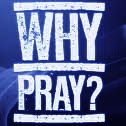 "WHY PRAY, IF IT DOESN'T ALWAYS ""WORK""?"