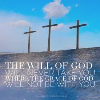 "3 crosses on a hill with words ""The will of God will never take you where the grace of God will not be with you"""