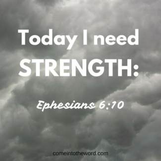 Today I need strength: Ephesians 6:10