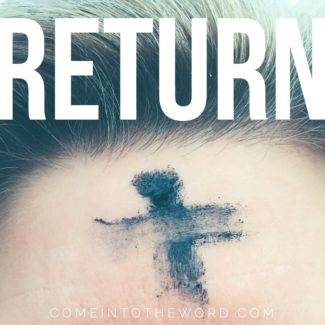 "Ash Wednesday ashes on forehead with ""Return"" in large type"
