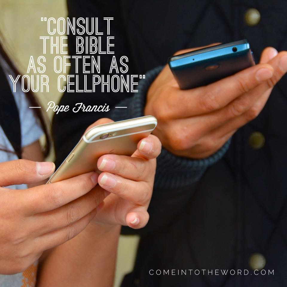 """Consult the Bible as often as your cellphone"" - Pope Francis"