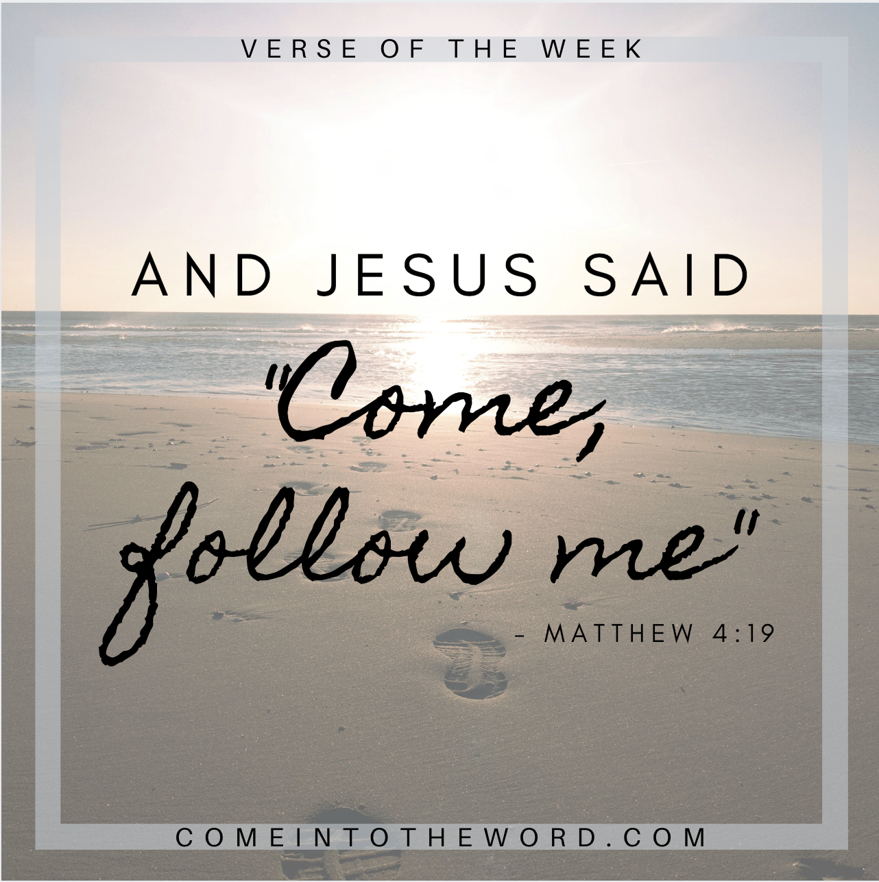 "And Jesus said ""Come, follow me"" - Matthew 4:19"