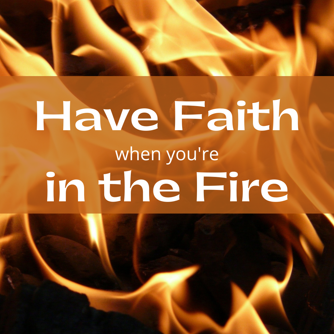 have faith when you're in the fire. Image by Hans Braxmeier from Pixabay